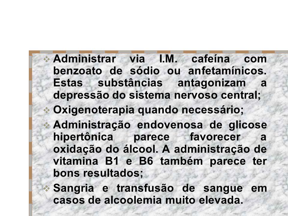 Administrar via I.M. cafeína com benzoato de sódio ou anfetamínicos. Estas substâncias antagonizam a depressão do sistema nervoso central; Oxigenotera