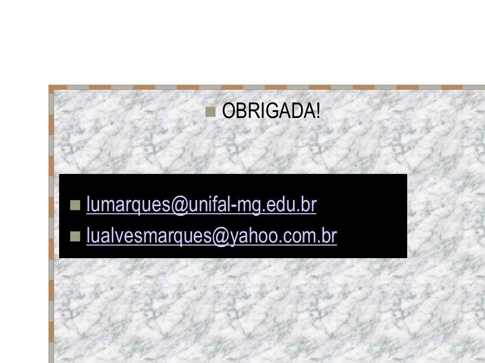 OBRIGADA! lumarques@unifal-mg.edu.br lualvesmarques@yahoo.com.br