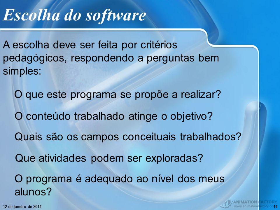 12 de janeiro de 201414 Escolha do software A escolha deve ser feita por critérios pedagógicos, respondendo a perguntas bem simples: O que este progra