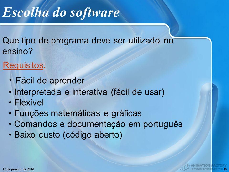 12 de janeiro de 201415 Escolha do software Que tipo de programa deve ser utilizado no ensino? Fácil de aprender Interpretada e interativa (fácil de u