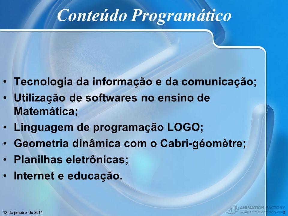 12 de janeiro de 20143 Conteúdo Programático Tecnologia da informação e da comunicação; Utilização de softwares no ensino de Matemática; Linguagem de