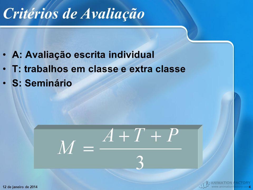 12 de janeiro de 20144 Critérios de Avaliação A: Avaliação escrita individual T: trabalhos em classe e extra classe S: Seminário