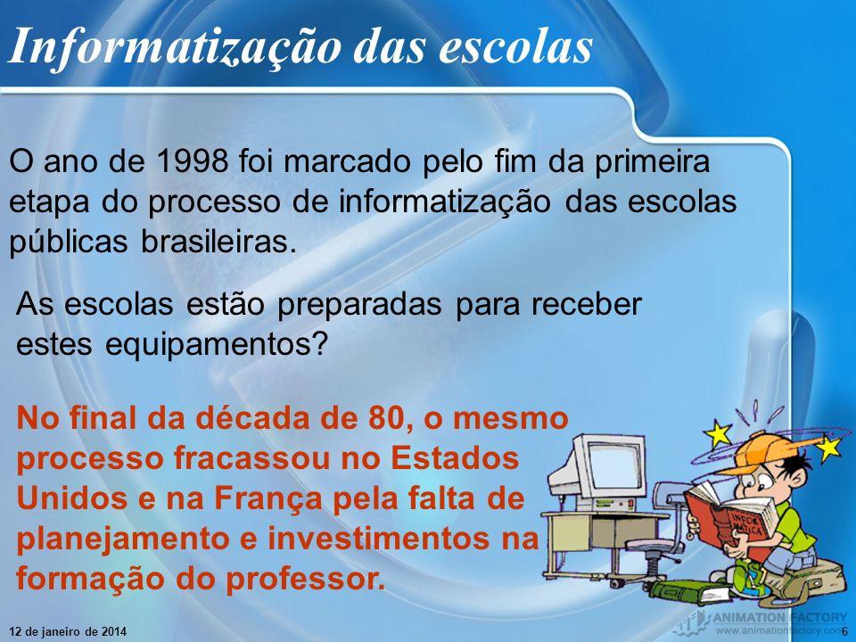 12 de janeiro de 20146 Informatização das escolas O ano de 1998 foi marcado pelo fim da primeira etapa do processo de informatização das escolas públi
