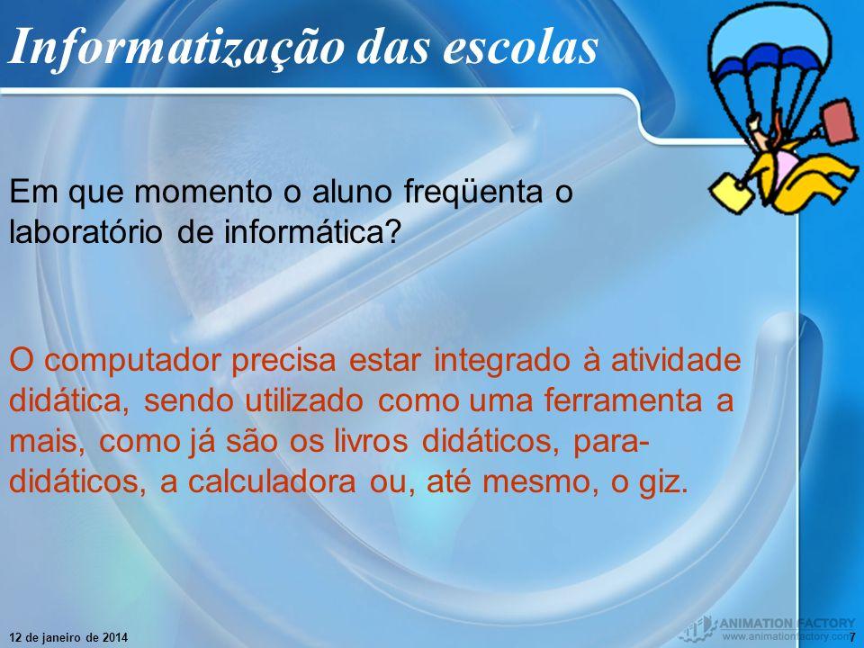 12 de janeiro de 20147 Informatização das escolas Em que momento o aluno freqüenta o laboratório de informática? O computador precisa estar integrado