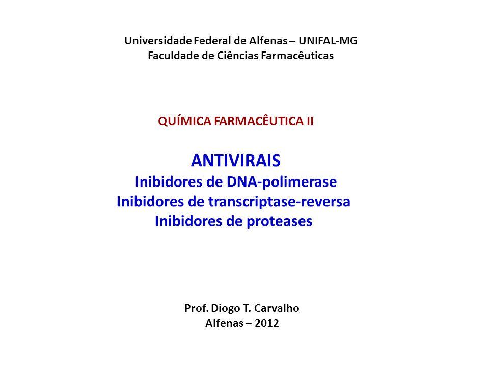 Universidade Federal de Alfenas – UNIFAL-MG Faculdade de Ciências Farmacêuticas QUÍMICA FARMACÊUTICA II ANTIVIRAIS Inibidores de DNA-polimerase Inibid