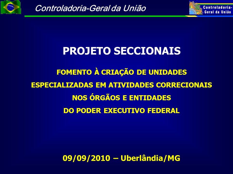 Controladoria-Geral da União PROJETO SECCIONAIS FOMENTO À CRIAÇÃO DE UNIDADES ESPECIALIZADAS EM ATIVIDADES CORRECIONAIS NOS ÓRGÃOS E ENTIDADES DO PODE