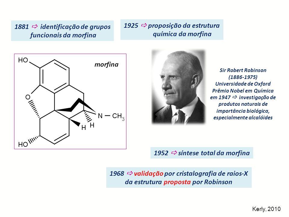 1925 proposição da estrutura química da morfina Sir Robert Robinson (1886-1975) Universidade de Oxford Prêmio Nobel em Química em 1947 investigação de