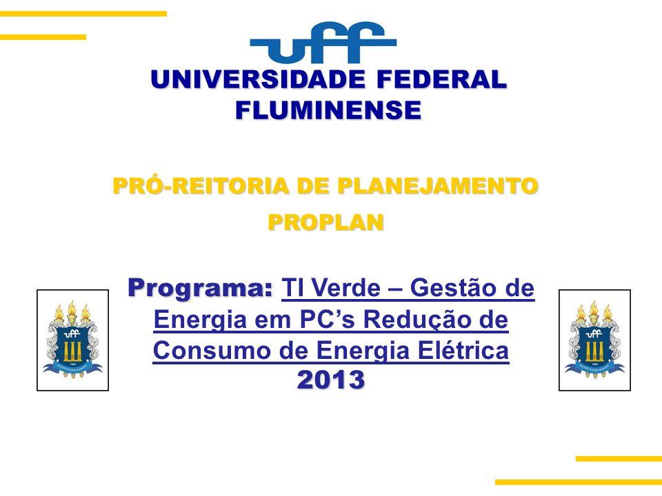 Programa: 2013 Programa: TI Verde – Gestão de Energia em PCs Redução de Consumo de Energia Elétrica 2013 UNIVERSIDADE FEDERAL FLUMINENSE PRÓ-REITORIA