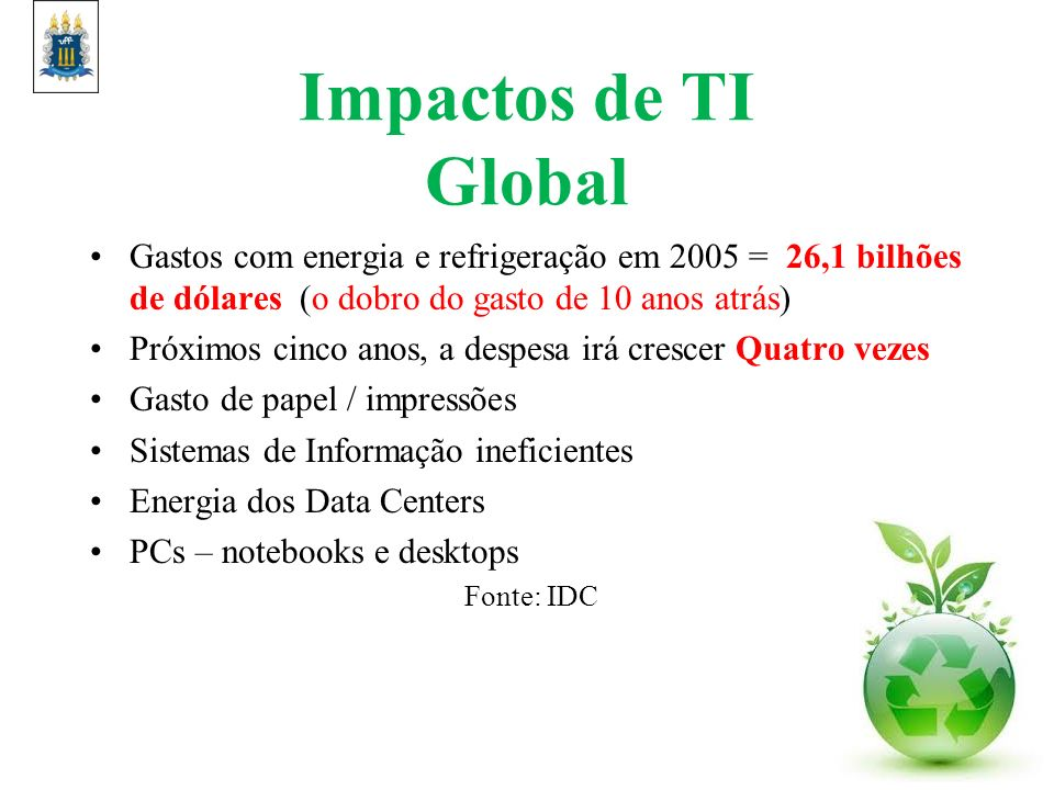 Impactos de TI Global Gastos com energia e refrigeração em 2005 = 26,1 bilhões de dólares (o dobro do gasto de 10 anos atrás) Próximos cinco anos, a d