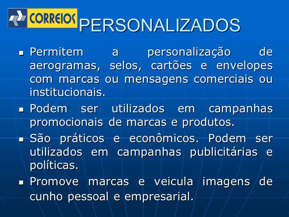 PERSONALIZADOS PERSONALIZADOS Permitem a personalização de aerogramas, selos, cartões e envelopes com marcas ou mensagens comerciais ou institucionais
