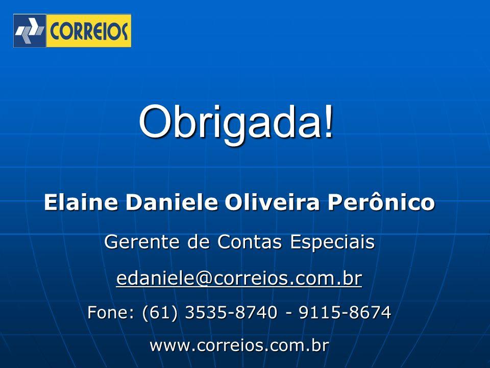 Elaine Daniele Oliveira Perônico Gerente de Contas Especiais edaniele@correios.com.br Fone: (61) 3535-8740 - 9115-8674 www.correios.com.br Obrigada!