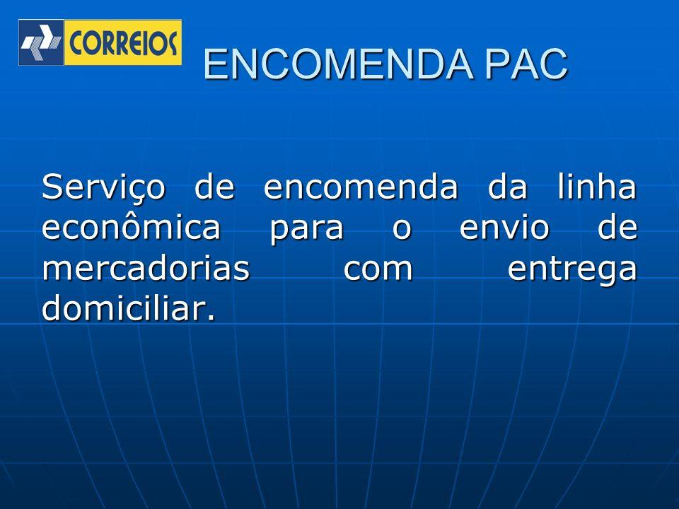 ENCOMENDA PAC Serviço de encomenda da linha econômica para o envio de mercadorias com entrega domiciliar.