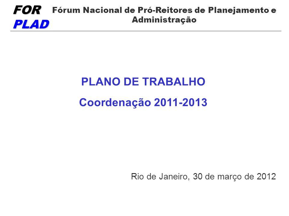 FOR PLAD Fórum Nacional de Pró-Reitores de Planejamento e Administração PLANO DE TRABALHO Coordenação 2011-2013 Rio de Janeiro, 30 de março de 2012