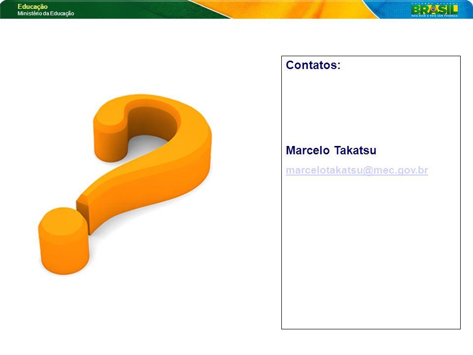 Educação Ministério da Educação Contatos: Marcelo Takatsu marcelotakatsu@mec.gov.br
