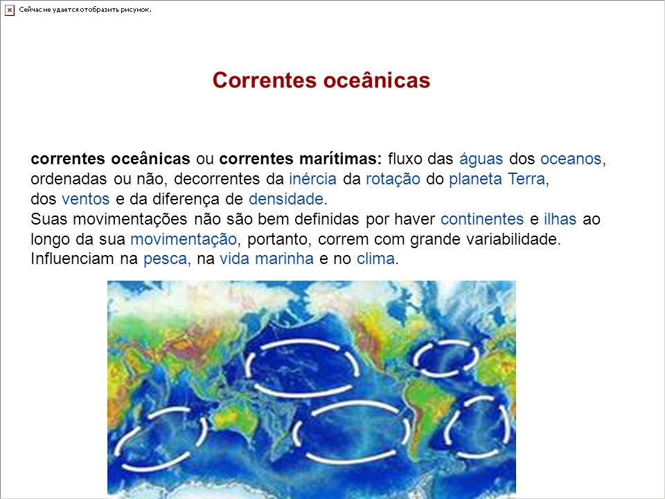 Correntes oceânicas correntes oceânicas ou correntes marítimas: fluxo das águas dos oceanos, ordenadas ou não, decorrentes da inércia da rotação do pl