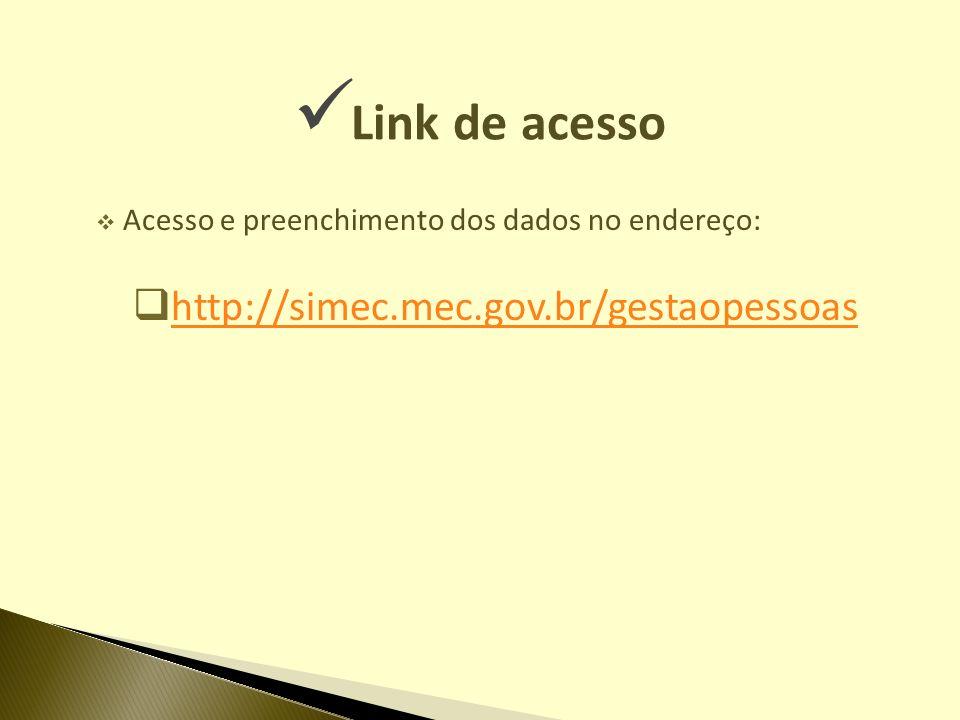 Link de acesso Acesso e preenchimento dos dados no endereço: http://simec.mec.gov.br/gestaopessoas