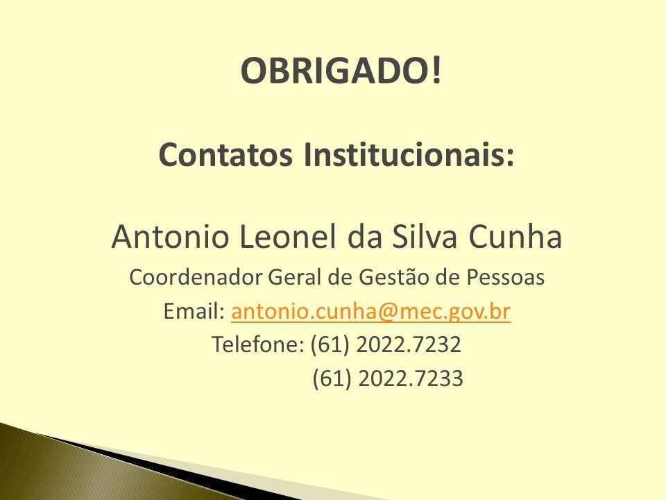 OBRIGADO! Contatos Institucionais: Antonio Leonel da Silva Cunha Coordenador Geral de Gestão de Pessoas Email: antonio.cunha@mec.gov.brantonio.cunha@m