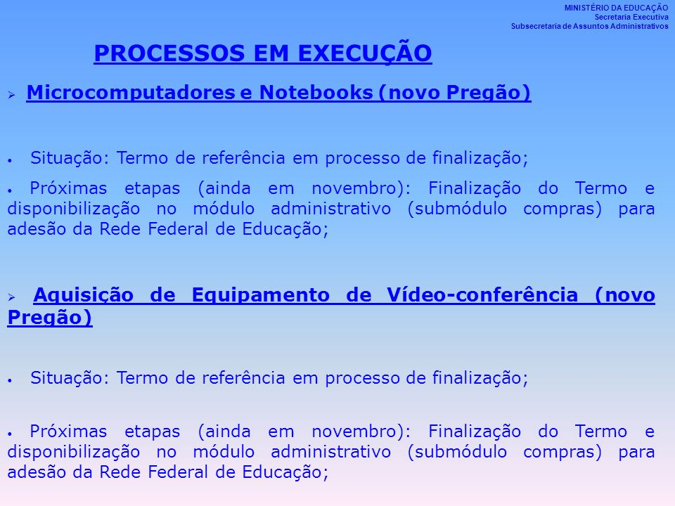 PROCESSOS EM EXECUÇÃO Microcomputadores e Notebooks (novo Pregão) Situação: Termo de referência em processo de finalização; Próximas etapas (ainda em