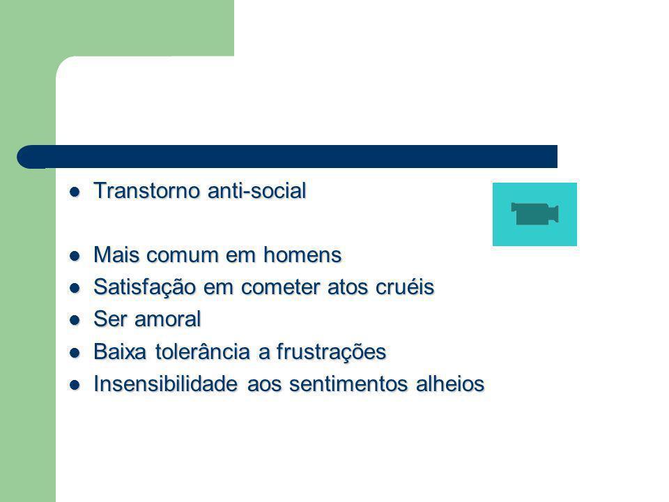 Transtorno anti-social Transtorno anti-social Mais comum em homens Mais comum em homens Satisfação em cometer atos cruéis Satisfação em cometer atos c
