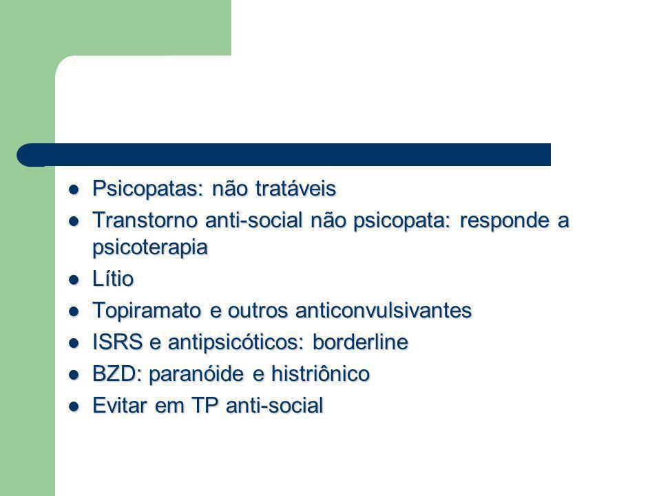 Psicopatas: não tratáveis Psicopatas: não tratáveis Transtorno anti-social não psicopata: responde a psicoterapia Transtorno anti-social não psicopata