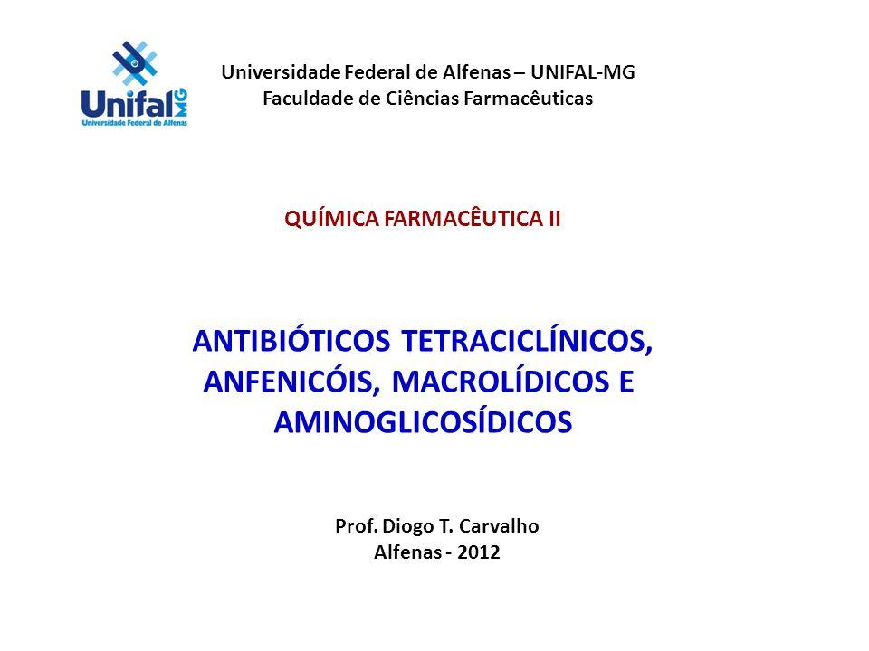 Universidade Federal de Alfenas – UNIFAL-MG Faculdade de Ciências Farmacêuticas QUÍMICA FARMACÊUTICA II ANTIBIÓTICOS TETRACICLÍNICOS, ANFENICÓIS, MACROLÍDICOS E AMINOGLICOSÍDICOS Prof.