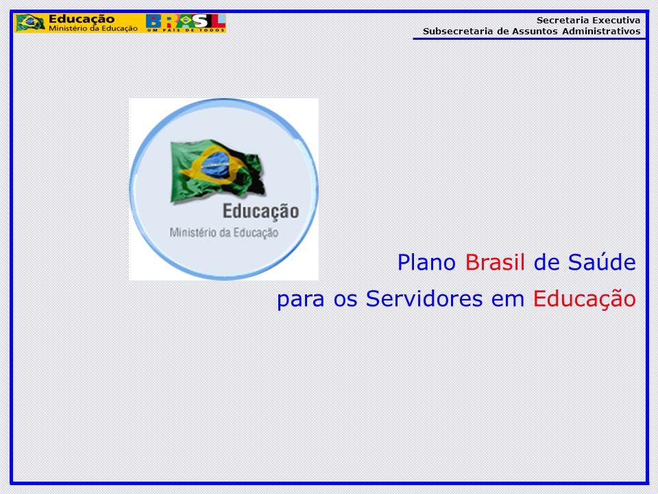 Secretaria Executiva Subsecretaria de Assuntos Administrativos Plano Brasil de Saúde para os Servidores em Educação
