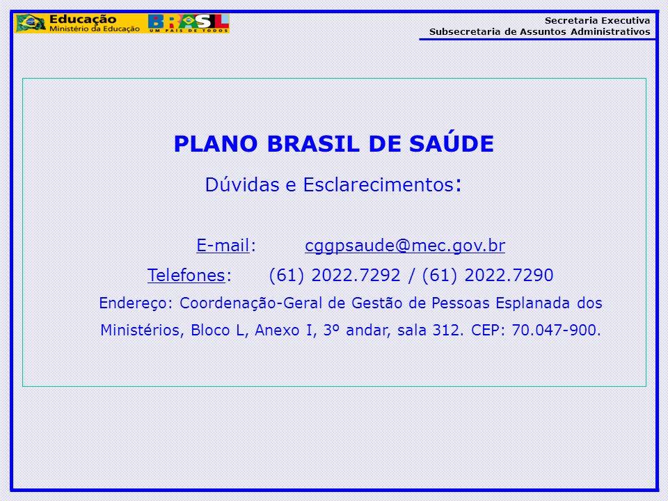 Secretaria Executiva Subsecretaria de Assuntos Administrativos PLANO BRASIL DE SAÚDE Dúvidas e Esclarecimentos : E-mail: cggpsaude@mec.gov.brcggpsaude
