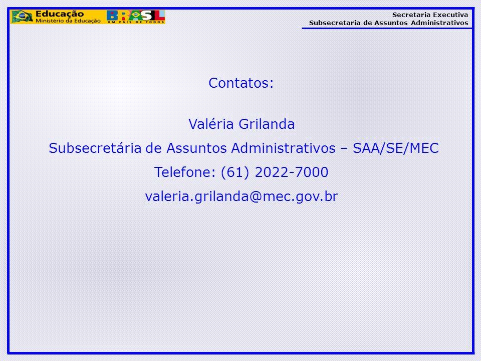Secretaria Executiva Subsecretaria de Assuntos Administrativos Contatos: Valéria Grilanda Subsecretária de Assuntos Administrativos – SAA/SE/MEC Telef