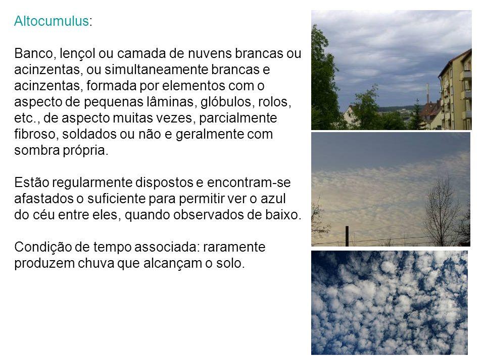 Altocumulus: Banco, lençol ou camada de nuvens brancas ou acinzentas, ou simultaneamente brancas e acinzentas, formada por elementos com o aspecto de