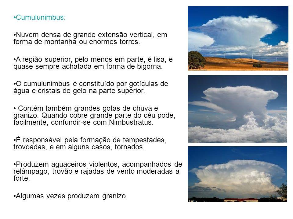 Cumulunimbus: Nuvem densa de grande extensão vertical, em forma de montanha ou enormes torres. A região superior, pelo menos em parte, é lisa, e quase