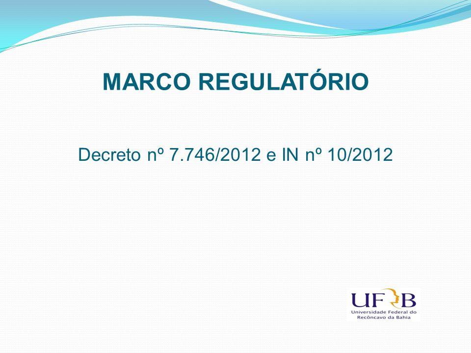 MARCO REGULATÓRIO Decreto nº 7.746/2012 e IN nº 10/2012