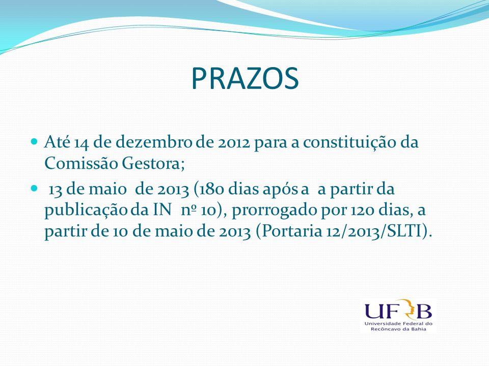 PRAZOS Até 14 de dezembro de 2012 para a constituição da Comissão Gestora; 13 de maio de 2013 (180 dias após a a partir da publicação da IN nº 10), pr