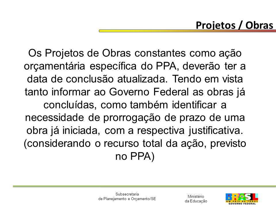 Ministério da Educação Subsecretaria de Planejamento e Orçamento/SE Projetos / Obras Os Projetos de Obras constantes como ação orçamentária específica