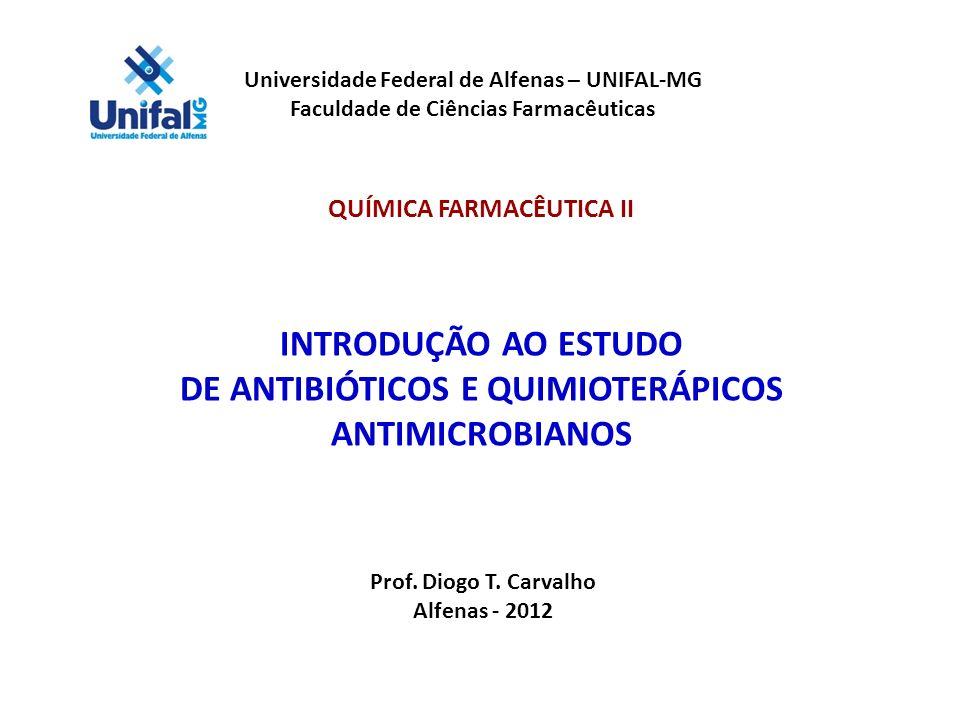 Universidade Federal de Alfenas – UNIFAL-MG Faculdade de Ciências Farmacêuticas QUÍMICA FARMACÊUTICA II INTRODUÇÃO AO ESTUDO DE ANTIBIÓTICOS E QUIMIOT