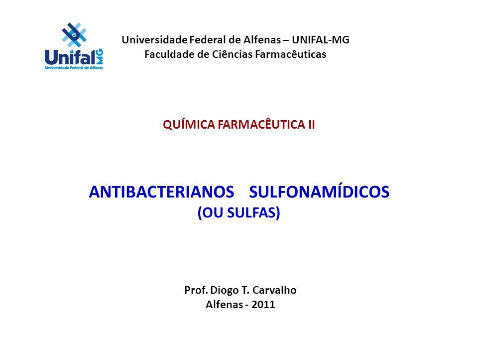 Universidade Federal de Alfenas – UNIFAL-MG Faculdade de Ciências Farmacêuticas QUÍMICA FARMACÊUTICA II ANTIBACTERIANOS SULFONAMÍDICOS (OU SULFAS) Pro