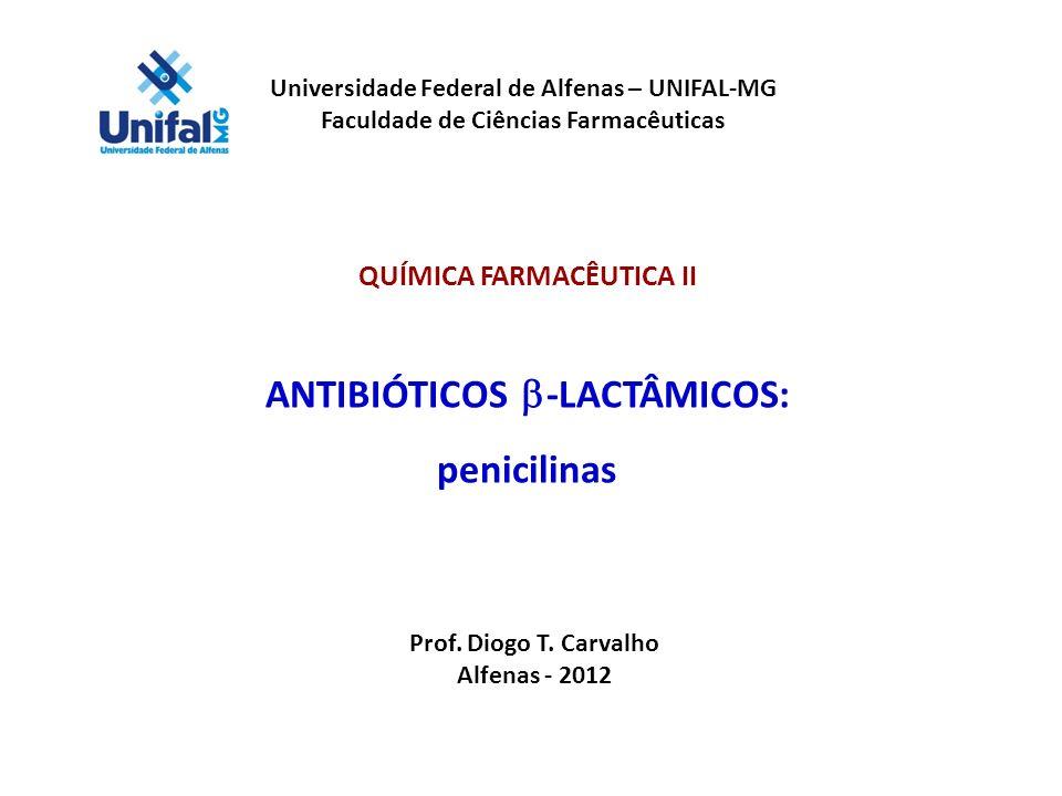 Universidade Federal de Alfenas – UNIFAL-MG Faculdade de Ciências Farmacêuticas QUÍMICA FARMACÊUTICA II ANTIBIÓTICOS -LACTÂMICOS: penicilinas Prof. Di