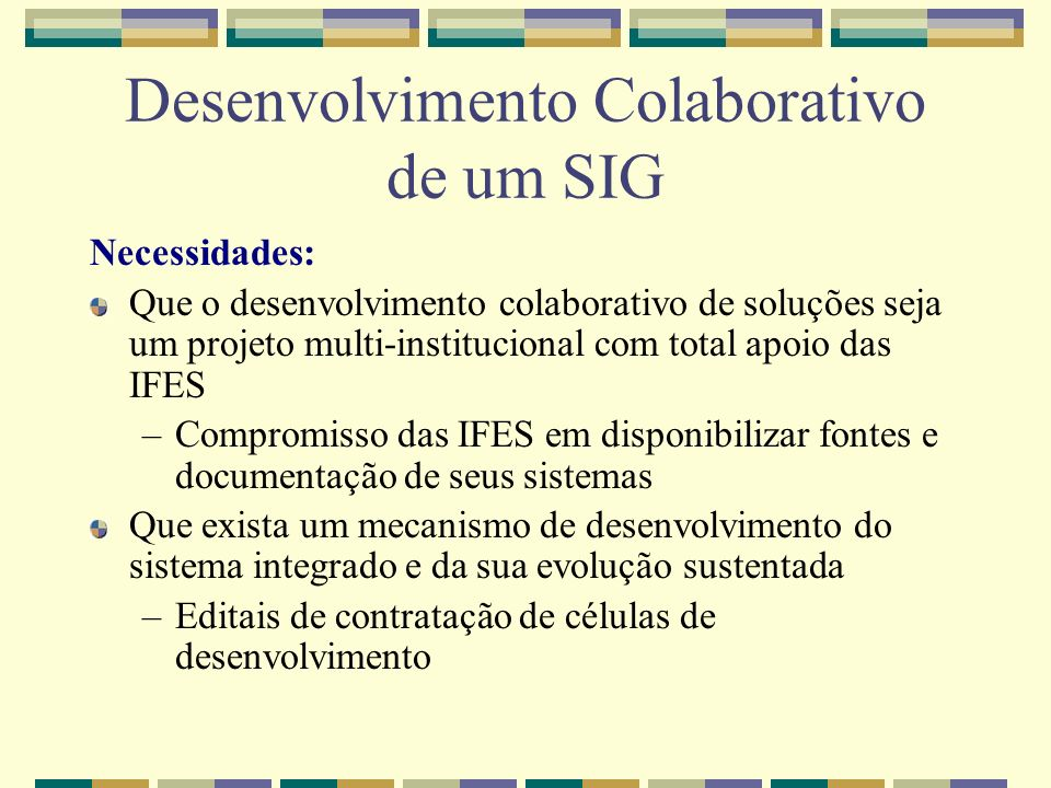 Necessidades: Que o desenvolvimento colaborativo de soluções seja um projeto multi-institucional com total apoio das IFES –Compromisso das IFES em dis