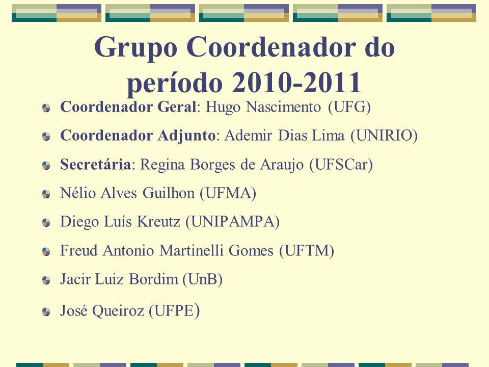Grupo Coordenador do período 2010-2011 Coordenador Geral: Hugo Nascimento (UFG) Coordenador Adjunto: Ademir Dias Lima (UNIRIO) Secretária: Regina Borg