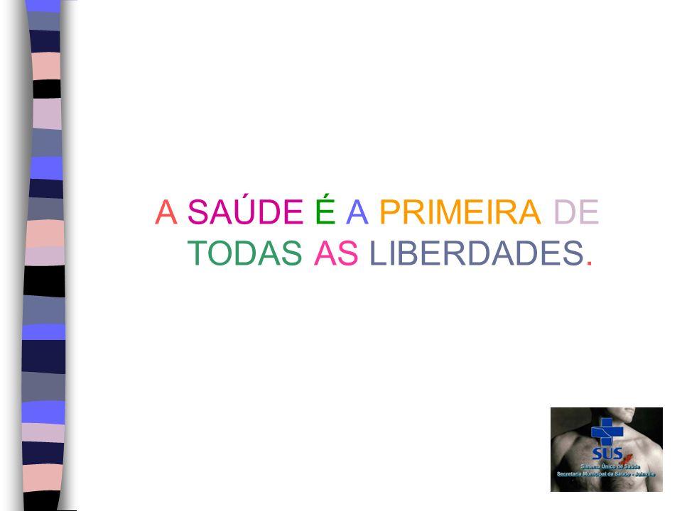 A SAÚDE É A PRIMEIRA DE TODAS AS LIBERDADES.