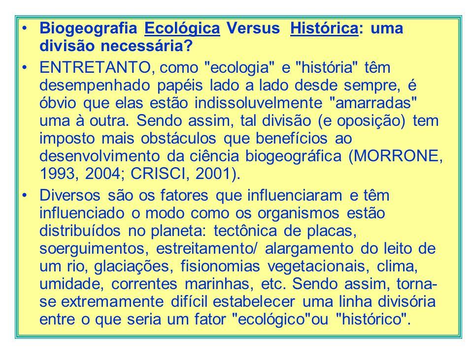 Biogeografia Ecológica Versus Histórica: uma divisão necessária? ENTRETANTO, como