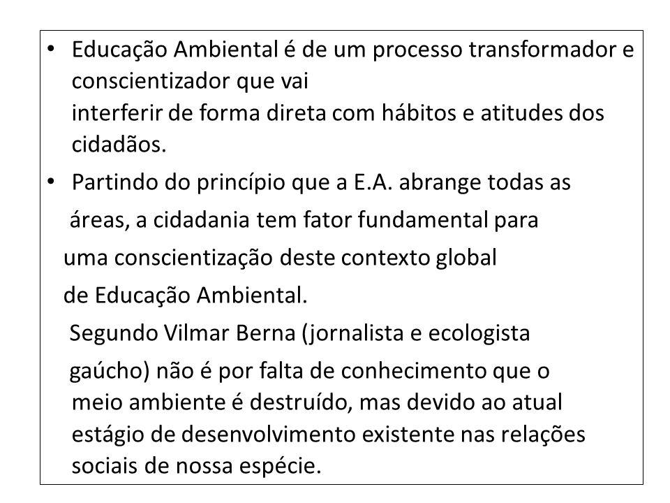 Educação Ambiental é de um processo transformador e conscientizador que vai interferir de forma direta com hábitos e atitudes dos cidadãos. Partindo d