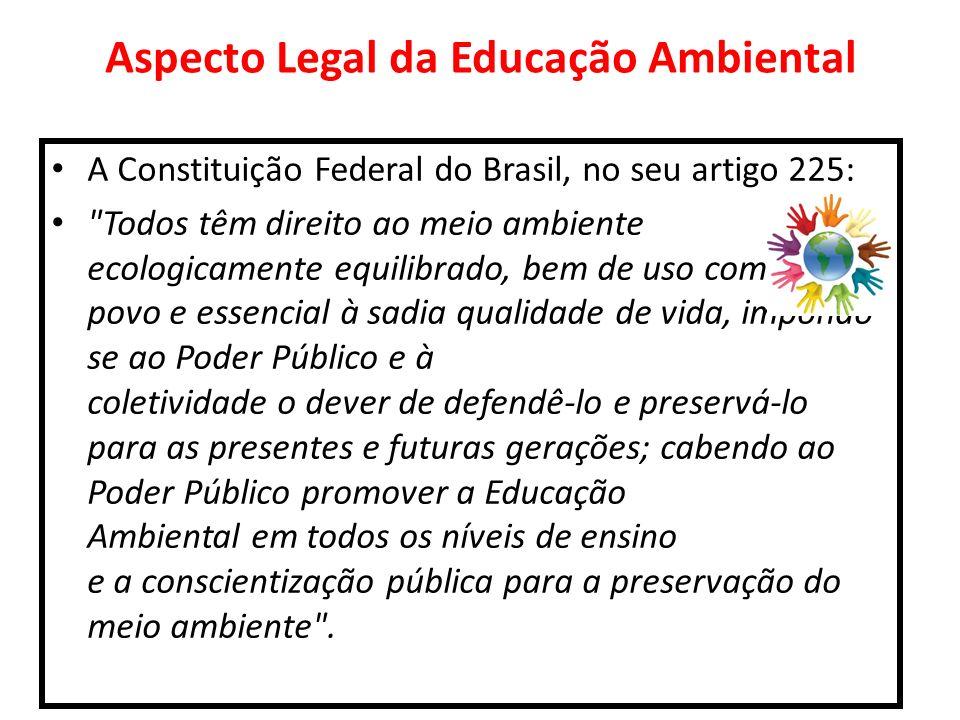 Aspecto Legal da Educação Ambiental A Constituição Federal do Brasil, no seu artigo 225: