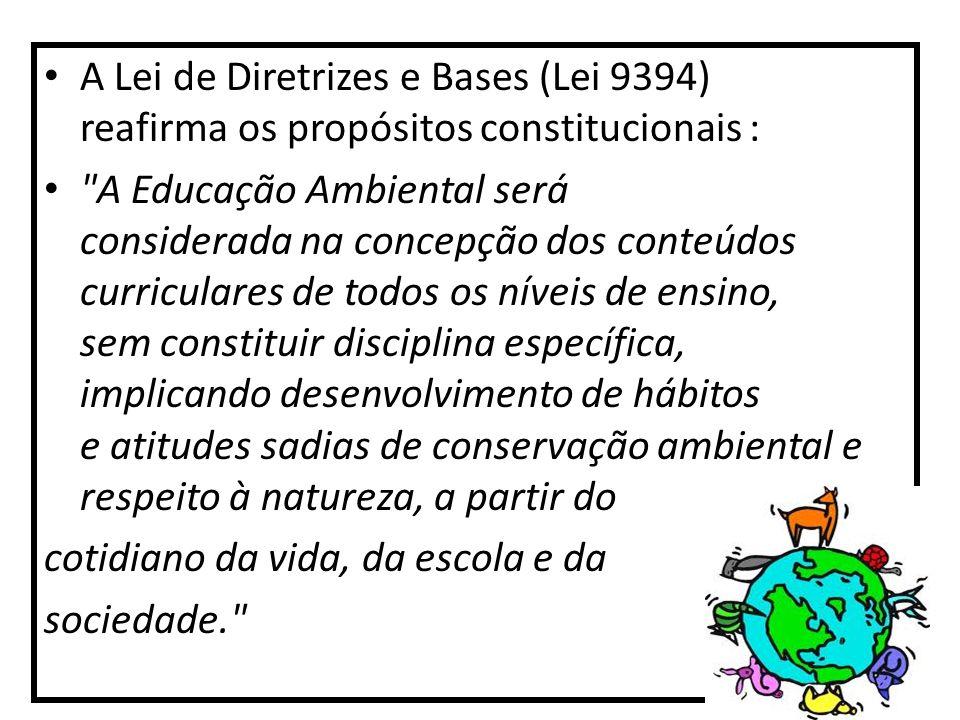 A Lei de Diretrizes e Bases (Lei 9394) reafirma os propósitos constitucionais :