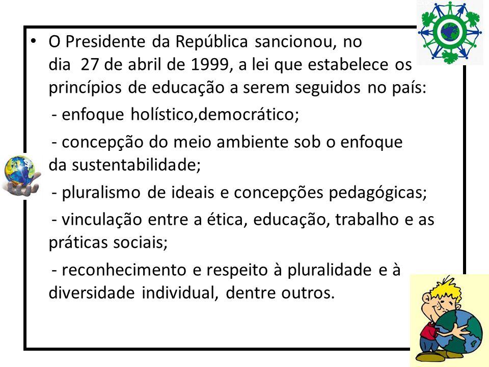 O Presidente da República sancionou, no dia 27 de abril de 1999, a lei que estabelece os princípios de educação a serem seguidos no país: - enfoque ho