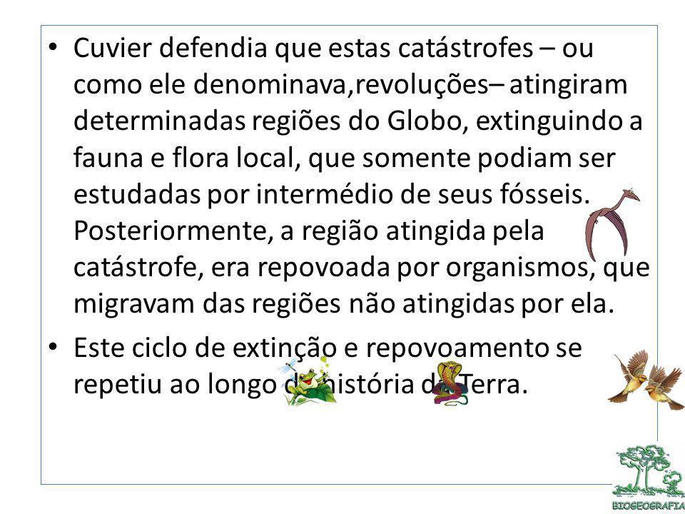 Cuvier defendia que estas catástrofes – ou como ele denominava,revoluções– atingiram determinadas regiões do Globo, extinguindo a fauna e flora local,