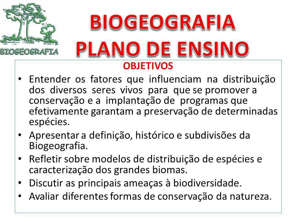 OBJETIVOS Entender os fatores que influenciam na distribuição dos diversos seres vivos para que se promover a conservação e a implantação de programas