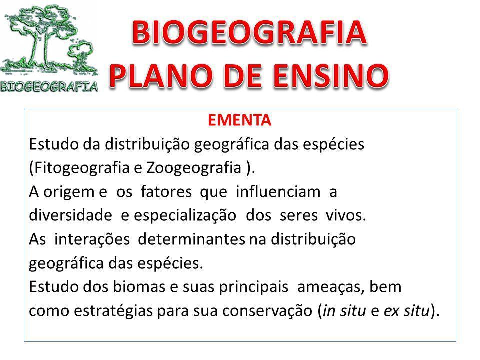 EMENTA Estudo da distribuição geográfica das espécies (Fitogeografia e Zoogeografia ). A origem e os fatores que influenciam a diversidade e especiali