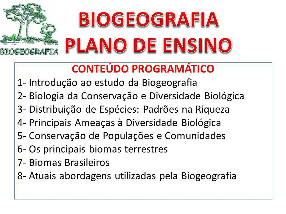 CONTEÚDO PROGRAMÁTICO 1- Introdução ao estudo da Biogeografia 2- Biologia da Conservação e Diversidade Biológica 3- Distribuição de Espécies: Padrões