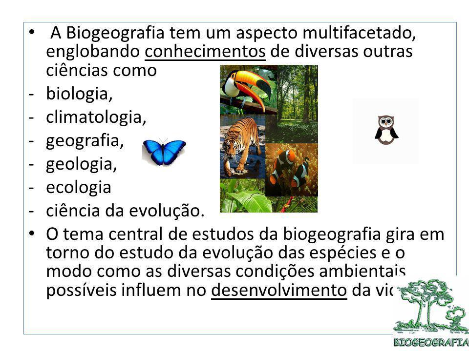 A Biogeografia tem um aspecto multifacetado, englobando conhecimentos de diversas outras ciências como -biologia, -climatologia, -geografia, -geologia