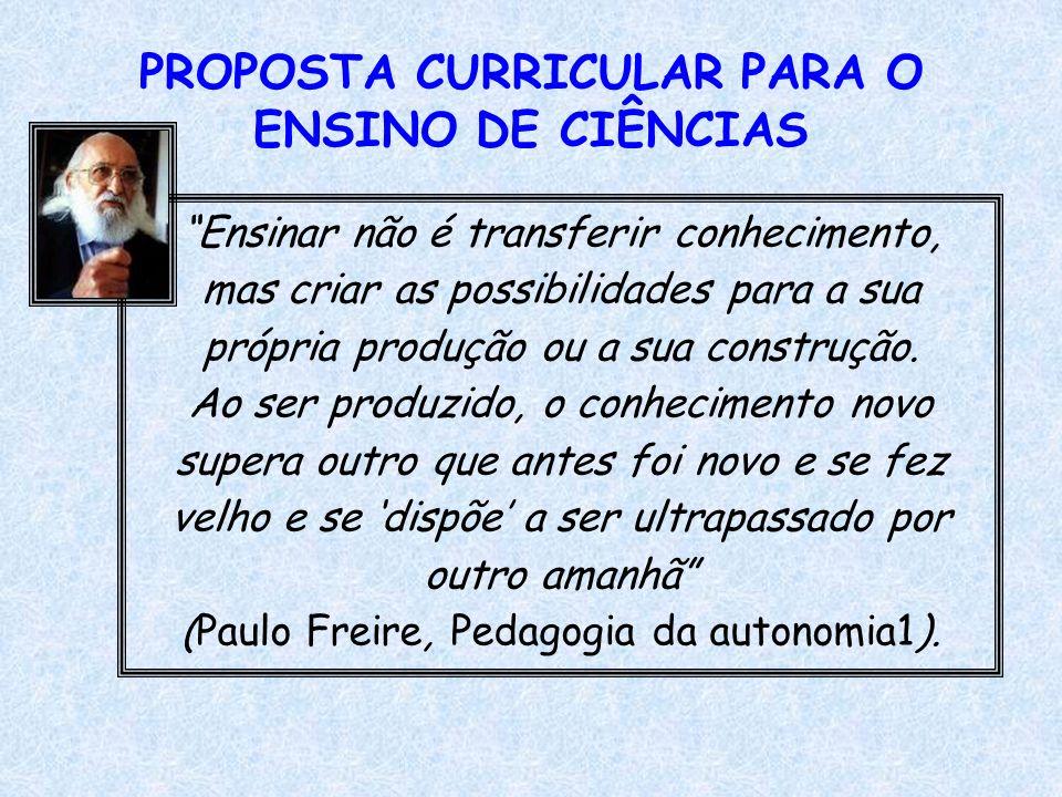 Ensinar não é transferir conhecimento, mas criar as possibilidades para a sua própria produção ou a sua construção. Ao ser produzido, o conhecimento n